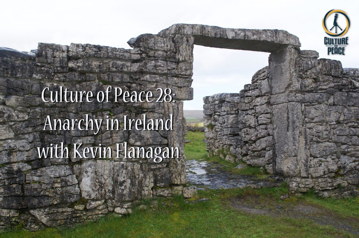 Culture of Peace 0028: Anarchy in Ireland with Kevin Flanagan